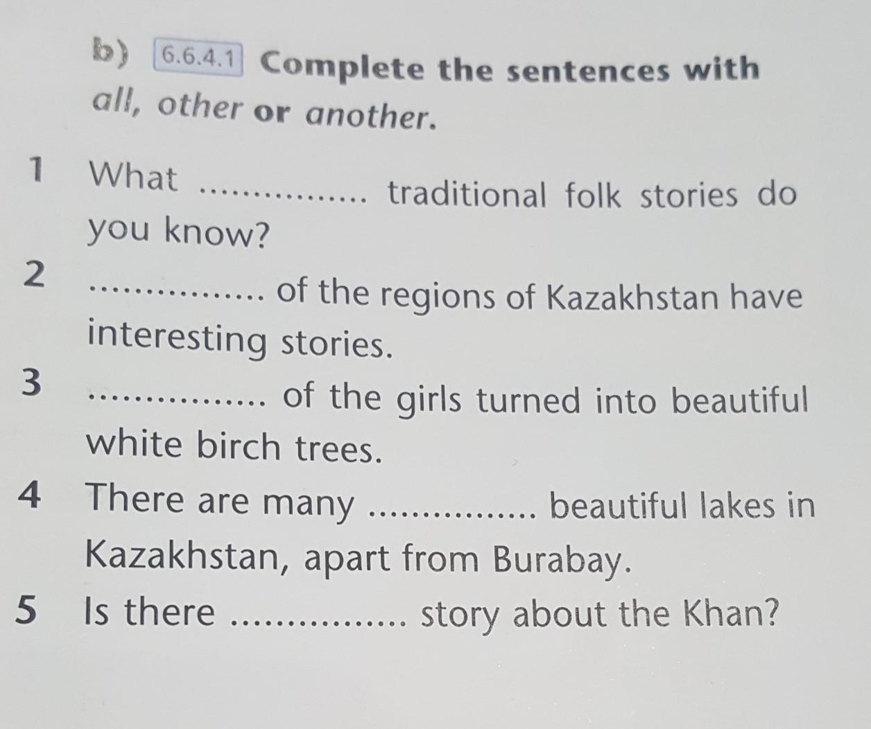 Complete the sentences with all, other or another.